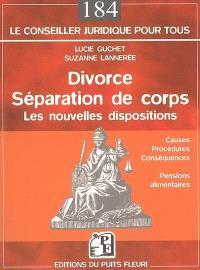 Divorce, séparation de corps : les nouvelles dispositions : causes, procédures, conséquences, pensions alimentaires