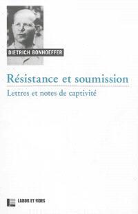Oeuvres de Dietrich Bonhoeffer. Volume 8, Résistance et soumission : lettres et notes de captivité