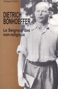 Dietrich Bonhoeffer, le Seigneur des non-religieux : de l'avant-dernier au dernier Bonhoeffer