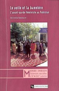 Le voile et la bannière : l'avant-garde féministe au Pakistan