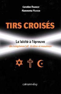 Tirs croisés : la laïcité à l'épreuve des intégrismes juif, chrétien et musulman