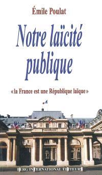 Notre laïcité publique : la France est une République laïque (constitutions de 1946 et 1958)