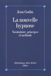 La Nouvelle hypnose, vocabulaire, principes et méthodes : introduction à l'hypnothérapie éricksonnienne