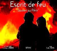 Esprit de feu. Volume 1, Sauver ou périr