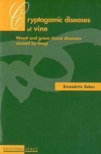 Cryptogamic diseases of the vine : wood and green tissue diseases caused by fungi