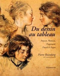 Du dessin au tableau : Poussin, Watteau, Fragonard, David et Ingres