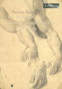 Savoir-faire : la variante dans le dessin italien au XVIe siècle : exposition, Paris, Musée du Louvre, 23 mai-18 août 2003