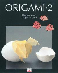 Origami. Volume 2, Pliages en papier pour petits et grands