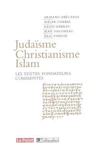 Judaïsme, christianisme, islam : les textes fondateurs commentés