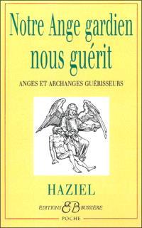 Notre ange gardien nous guérit : anges et archanges guérisseurs