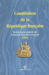 Constitution de la République française : texte intégral de la Constitution de la Ve République à jour des dernières révisions constitutionnelles au 15 juillet 2004