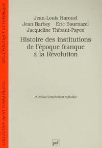 Histoire des institutions, de l'époque franque à la Révolution