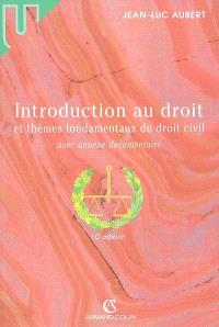 Introduction au droit et thèmes fondamentaux du droit civil : avec annexes documentaires
