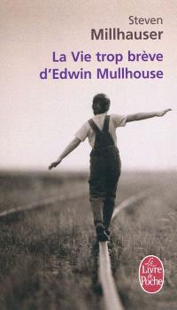 La vie trop brève d'Edwin Mullhouse, écrivain américain, 1943-1954, par Jeffrey Cartwright