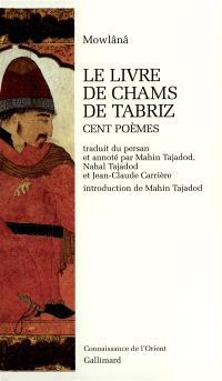 Le livre de Chams de Tabriz : cent poèmes