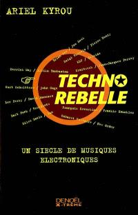 Techno rebelle : un siècle de musiques électroniques
