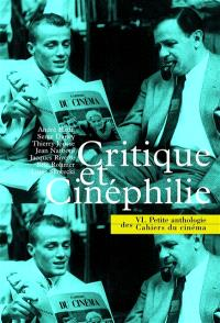 Petite anthologie des Cahiers du cinéma. Volume 6, Critique et cinéphilie
