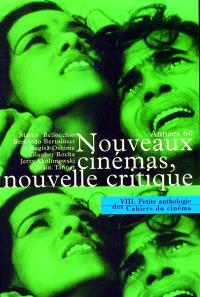 Petite anthologie des Cahiers du cinéma. Volume 8, Nouveaux cinémas, nouvelle critique, les Cahiers années 60