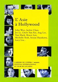 L'Asie à Hollywood : John Woo, Jackie Chan, Jet Li, Chow Yun Fat, Ang Lee, Tsui Hark, Bruce Lee, Michelle Yeoh, Sessue Hayakawa, Lucy Liu...