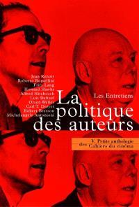 Petite anthologie des Cahiers du cinéma. Volume 5, La politique des auteurs, les entretiens : les cahiers du cinéma 1951-1963