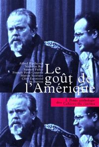 Petite anthologie des Cahiers du cinéma. Volume 1, Le goût de l'Amérique : 50 ans de cinéma américain dans les Cahiers du cinéma