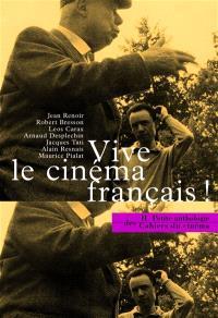 Petite anthologie des Cahiers du cinéma. Volume 2, Vive le cinéma français ! : 50 ans de cinéma français dans les Cahiers du cinéma