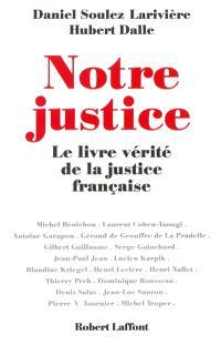 Notre justice : le livre vérité de la justice française
