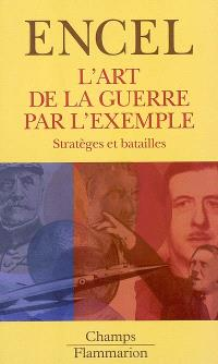 L'art de la guerre par l'exemple : stratèges et batailles