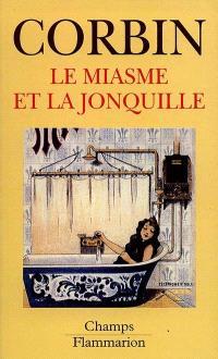 Le miasme et la jonquille : l'odorat et l'imaginaire social, XVIIIe-XIXe siècles