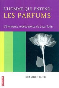 L'homme qui entend les parfums : l'étonnante redécouverte de Luca Turin