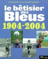 Le bêtisier des Bleus, 1904-2004