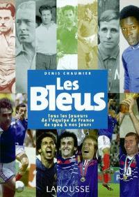Les Bleus : tous les joueurs de l'équipe de France de 1904 à nos jours