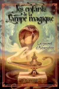 Les enfants de la lampe magique. Volume 1, Le secret d'Akhenaton