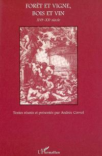 Forêt et vigne, bois et vin : XVIe-XXe siècle