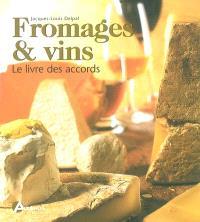 Fromages et vins : le livre des accords