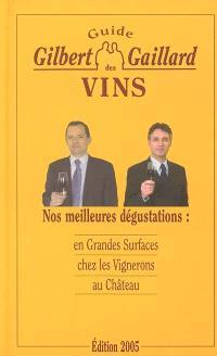 Guide Gilbert et Gaillard des vins : nos meilleures dégustations : en grandes surfaces, chez les vignerons, au château : en grandes surfaces, chez les vignerons, au château