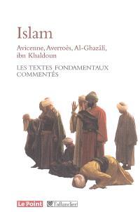 Islam : Avicenne, Averroès, al-Ghazâlî, Ibn Khaldoun... les textes fondamentaux commentés