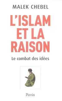 L'islam et la raison : le combat des idées