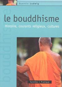 Le bouddhisme : histoire, courants religieux, cultures