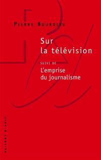 Sur la télévision; Suivi de L'emprise du journalisme