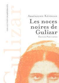 Les noces noires de Gulizar. Suivi de Mémoires mêlées. Suivi de Tableaux d'un monde assassiné