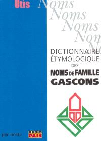 Dictionnaire étymologique des noms de famille gascons; Suivi de Noms de baptême donnés au Moyen Age en Béarn et en Bigorre