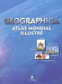 Geographica : atlas mondial illustré : habitat, chronologie, société, économie, environnement