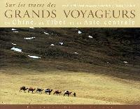 Sur les traces des grands voyageurs en Chine, au Tibet et en Asie centrale