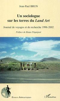 Un sociologue sur les terres du land art : journal de voyages et de recherche 1996-2002