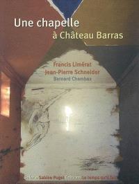 Une chapelle à Château Barras : Francis Limérat, Jean-Pierre Schneider