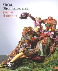 Yinka Shonibare, Jardin d'amour : exposition, Paris, Musée du quai Branly, 3 avril-8 juillet 2007 = Yinka Shonibare, Garden of love