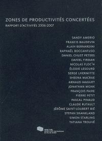 Zones de productivités concertées : rapport d'activités 2006-2007 : Sandy Amerio, Francis Baudevin, Alain Bernardini, Raphaël Boccanfuso, Daniel Chust Peters...