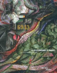 Le futurisme à Paris : une avant-garde explosive : exposition, Paris, Centre Pompidou, Galerie 1, 15 octobre 2008 au 26 janvier 2009
