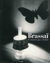 Brassaï, la maison que j'habite